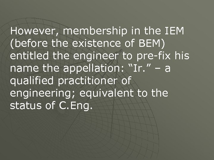 However, membership in the IEM (before the existence of BEM) entitled the engineer to