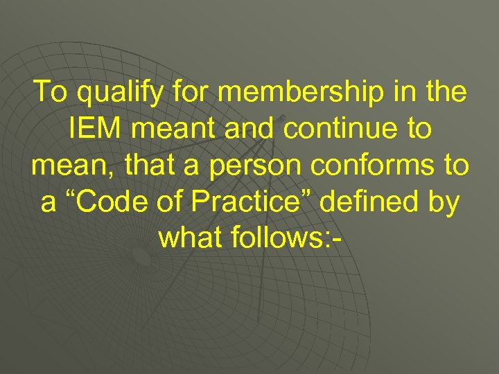 To qualify for membership in the IEM meant and continue to mean, that a