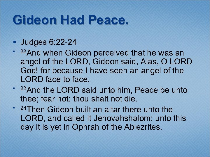 Gideon Had Peace. § Judges 6: 22 -24 § 22 And when Gideon perceived