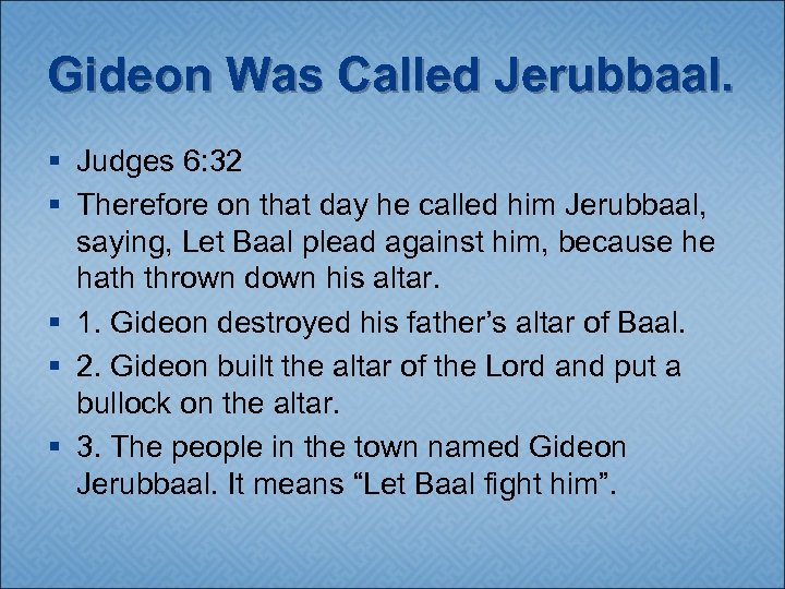 Gideon Was Called Jerubbaal. § Judges 6: 32 § Therefore on that day he