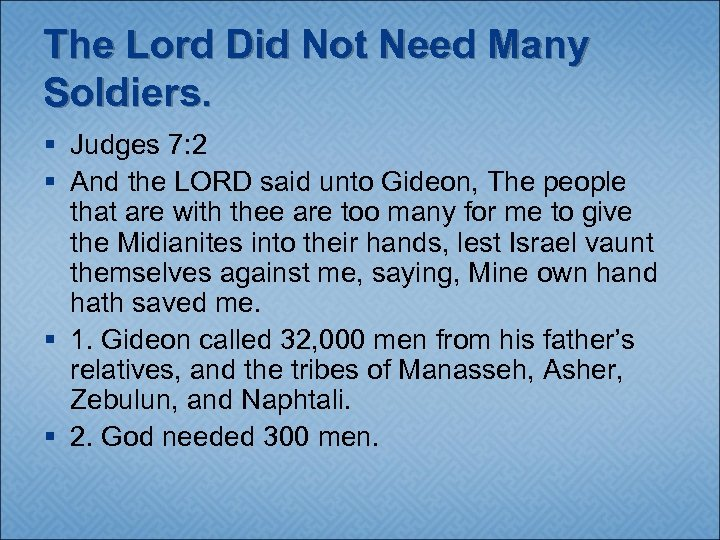 The Lord Did Not Need Many Soldiers. § Judges 7: 2 § And the