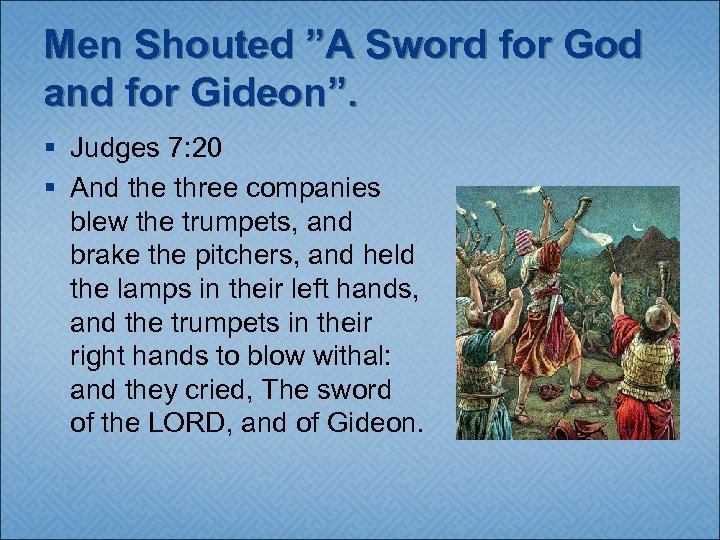 "Men Shouted ""A Sword for God and for Gideon"". § Judges 7: 20 §"