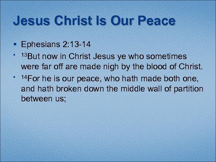 Jesus Christ Is Our Peace § Ephesians 2: 13 -14 § 13 But now