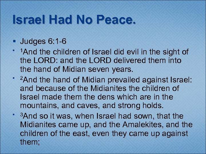 Israel Had No Peace. § Judges 6: 1 -6 § 1 And the children
