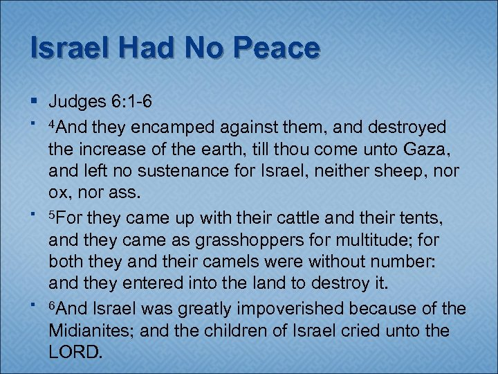 Israel Had No Peace § Judges 6: 1 -6 § 4 And they encamped