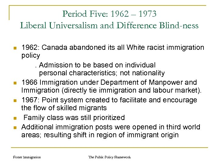 Period Five: 1962 – 1973 Liberal Universalism and Difference Blind-ness n n n 1962:
