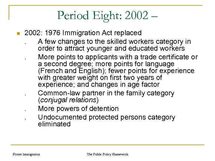 Period Eight: 2002 – n 2002: 1976 Immigration Act replaced. A few changes to