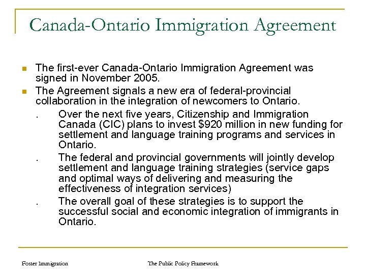 Canada-Ontario Immigration Agreement n n The first-ever Canada-Ontario Immigration Agreement was signed in November