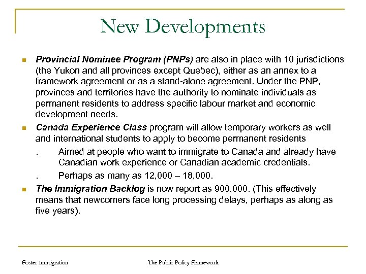 New Developments n n n Provincial Nominee Program (PNPs) are also in place with
