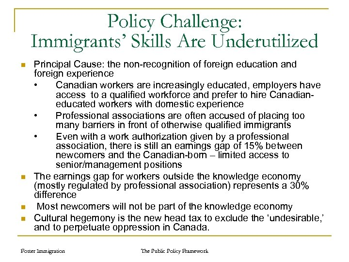 Policy Challenge: Immigrants' Skills Are Underutilized n n Principal Cause: the non-recognition of foreign