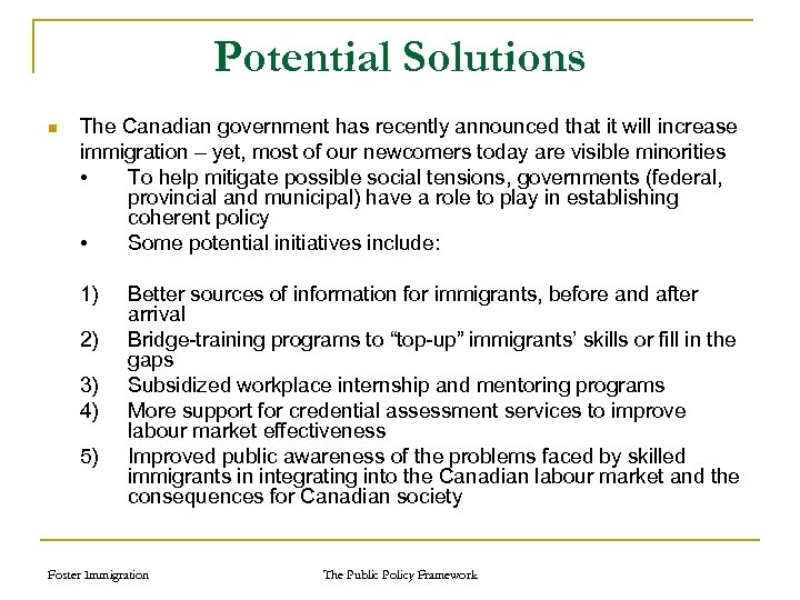 Potential Solutions n The Canadian government has recently announced that it will increase immigration