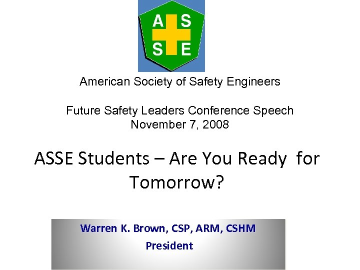 American Society of Safety Engineers Future Safety Leaders Conference Speech November 7, 2008 ASSE