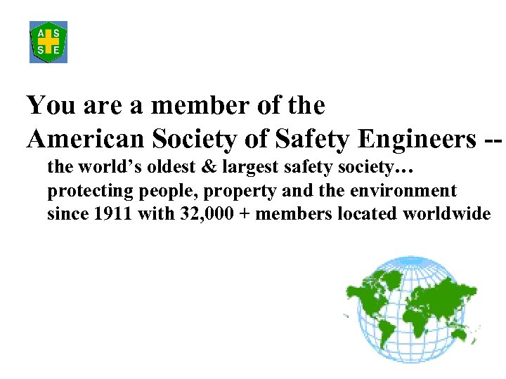 You are a member of the American Society of Safety Engineers -the world's oldest