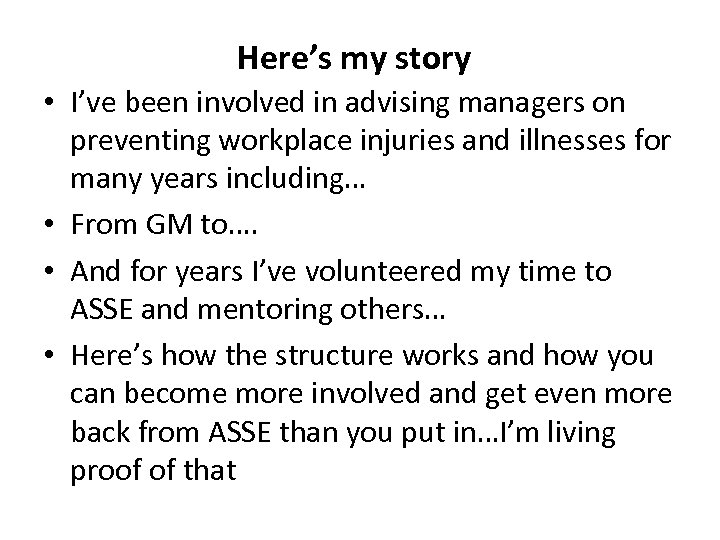 Here's my story • I've been involved in advising managers on preventing workplace injuries