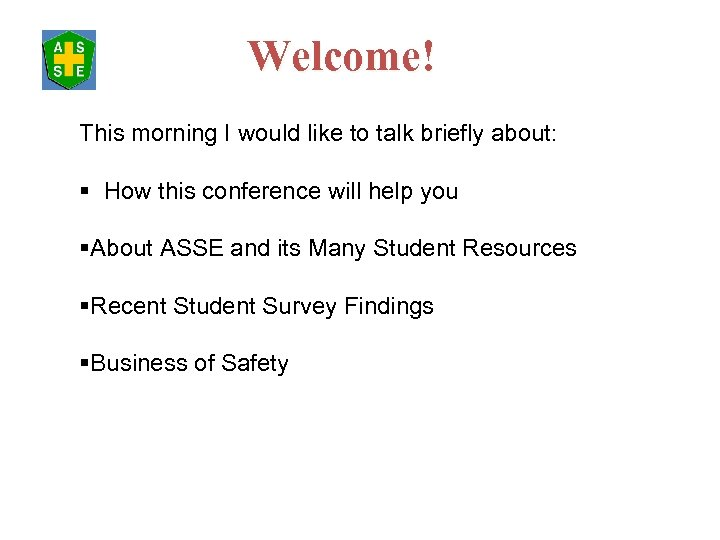 Welcome! This morning I would like to talk briefly about: § How this conference