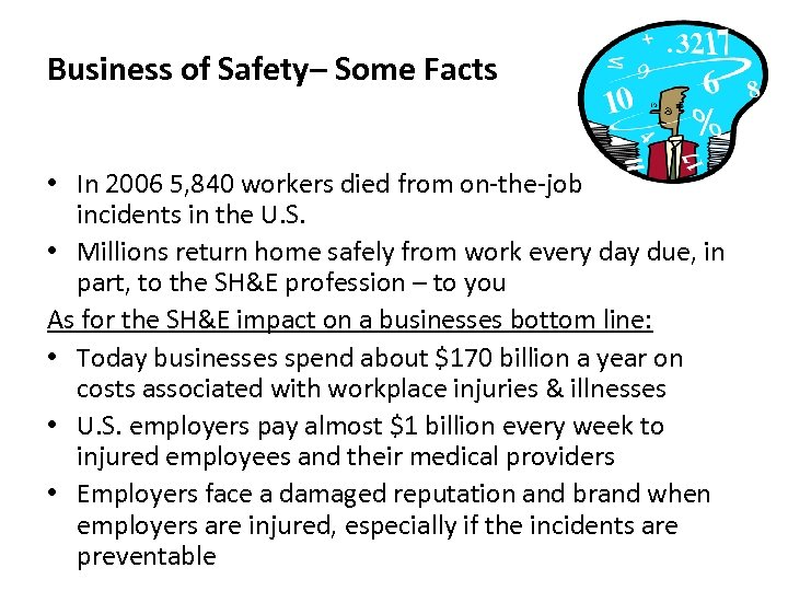 Business of Safety– Some Facts • In 2006 5, 840 workers died from on-the-job