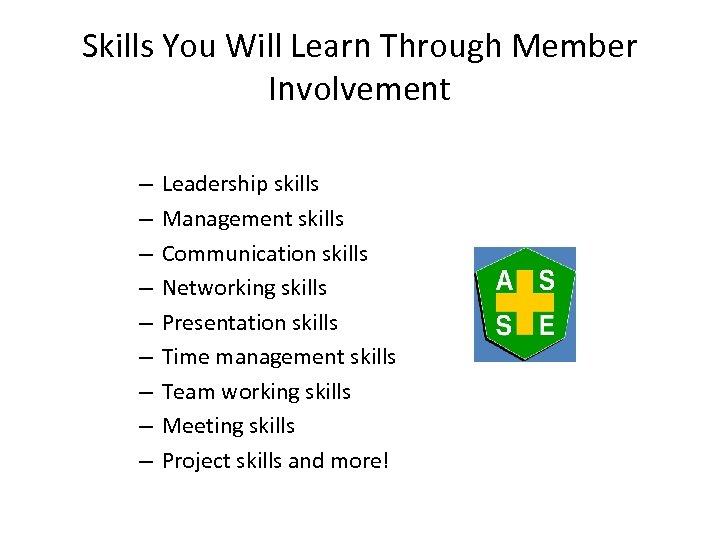 Skills You Will Learn Through Member Involvement – – – – – Leadership skills