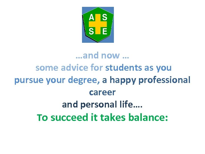 …and now … some advice for students as you pursue your degree, a happy