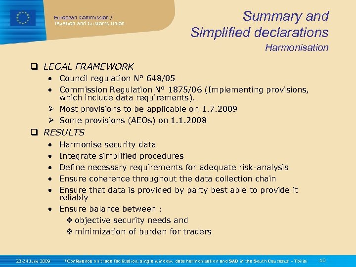 European Commission / Taxation and Customs Union Summary and Simplified declarations Harmonisation q LEGAL