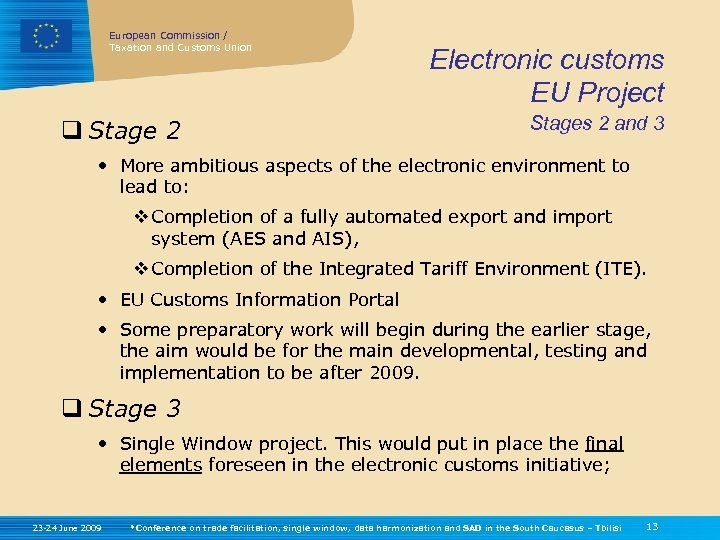 European Commission / Taxation and Customs Union q Stage 2 Electronic customs EU Project