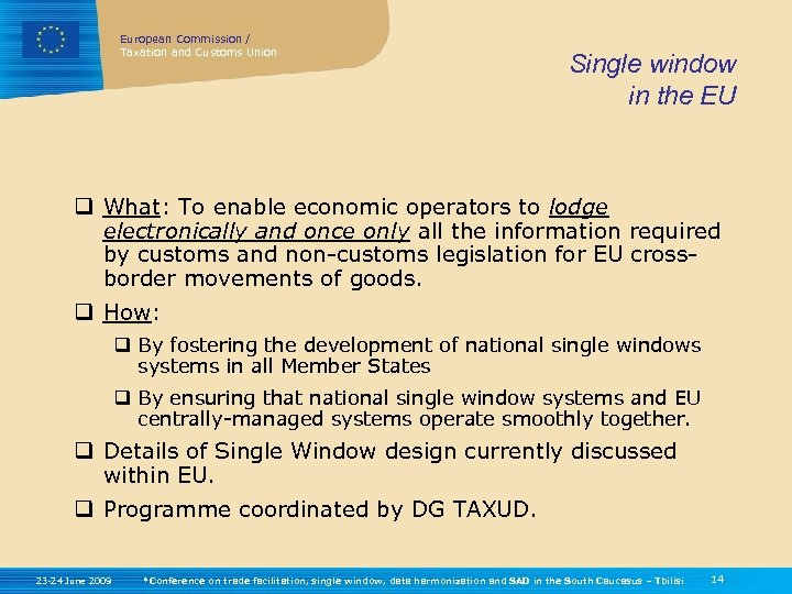 European Commission / Taxation and Customs Union Single window in the EU q What:
