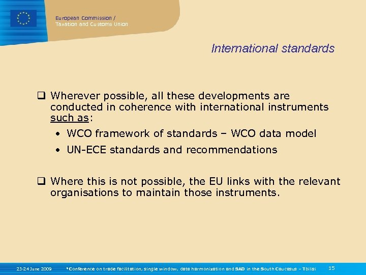 European Commission / Taxation and Customs Union International standards q Wherever possible, all these