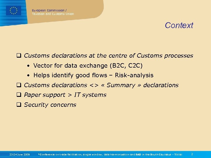 European Commission / Taxation and Customs Union Context q Customs declarations at the centre