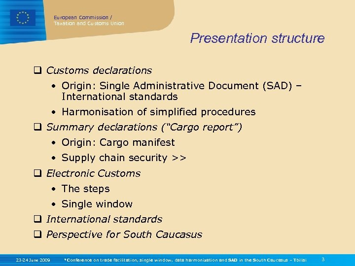 European Commission / Taxation and Customs Union Presentation structure q Customs declarations • Origin: