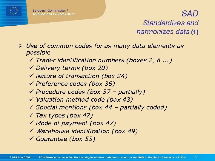European Commission / Taxation and Customs Union SAD Standardizes and harmonizes data (1) Ø