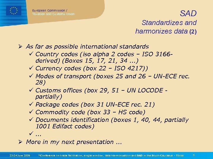 European Commission / Taxation and Customs Union SAD Standardizes and harmonizes data (2) Ø