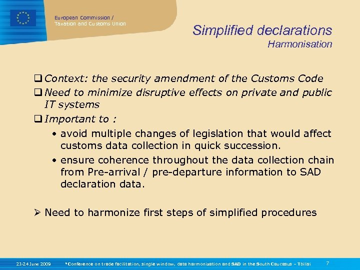 European Commission / Taxation and Customs Union Simplified declarations Harmonisation q Context: the security