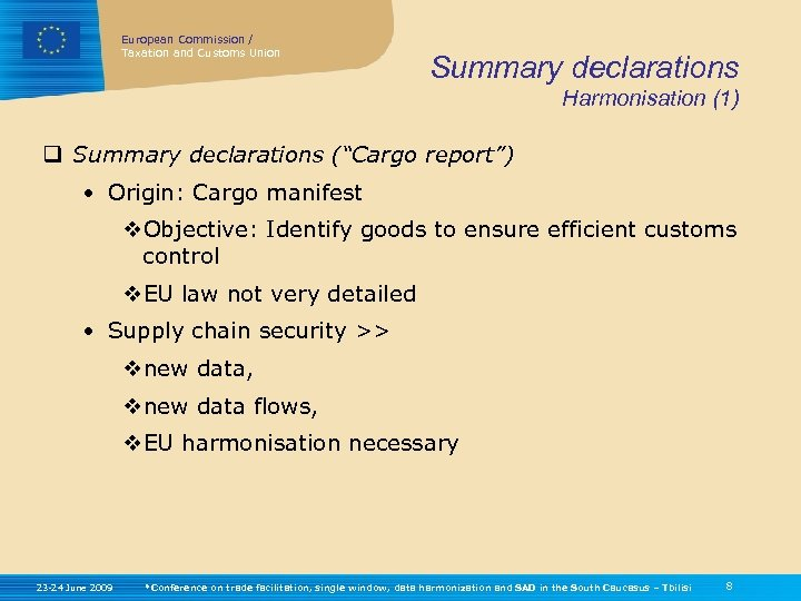 European Commission / Taxation and Customs Union Summary declarations Harmonisation (1) q Summary declarations
