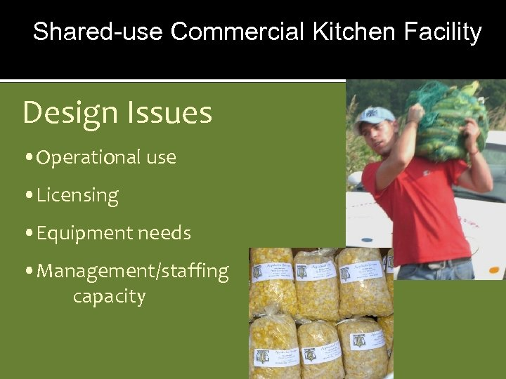 Shared-use Commercial Kitchen Facility Design Issues • Operational use • Licensing • Equipment needs
