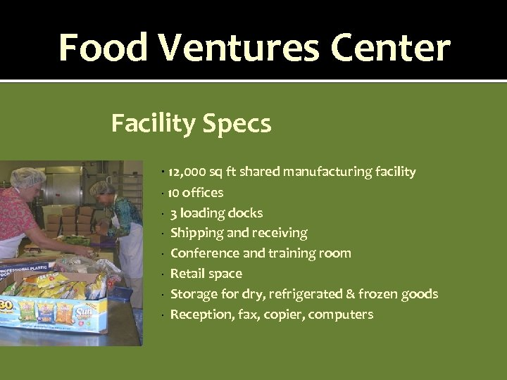 Food Ventures Center Facility Specs · 12, 000 sq ft shared manufacturing facility ·