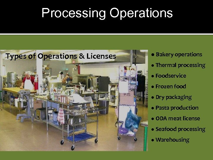 Processing Operations Types of Operations & Licenses l Bakery operations l Thermal processing l