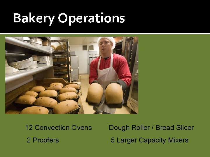 Bakery Operations 12 Convection Ovens Dough Roller / Bread Slicer 2 Proofers 5 Larger