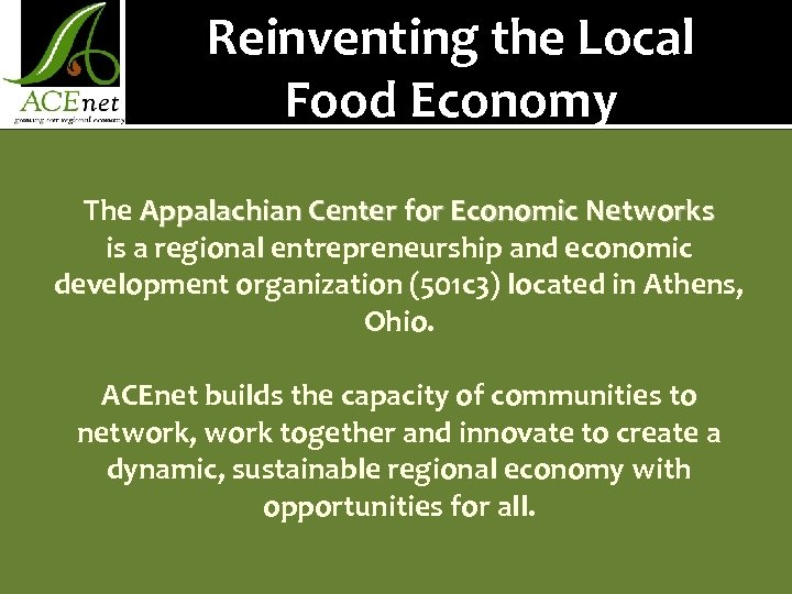 Reinventing the Local Food Economy The Appalachian Center for Economic Networks is a regional