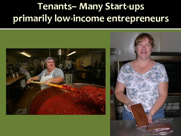 Tenants– Many Start-ups primarily low-income entrepreneurs
