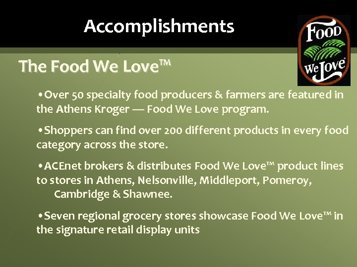 Accomplishments The Food We Love™ • Over 50 specialty food producers & farmers are