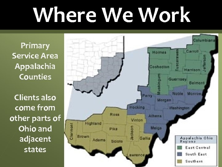 Where We Work Primary Service Area Appalachia Counties Clients also come from other parts