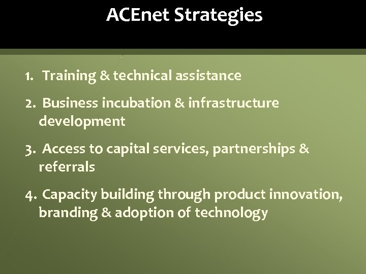 ACEnet Strategies 1. Training & technical assistance 2. Business incubation & infrastructure development 3.