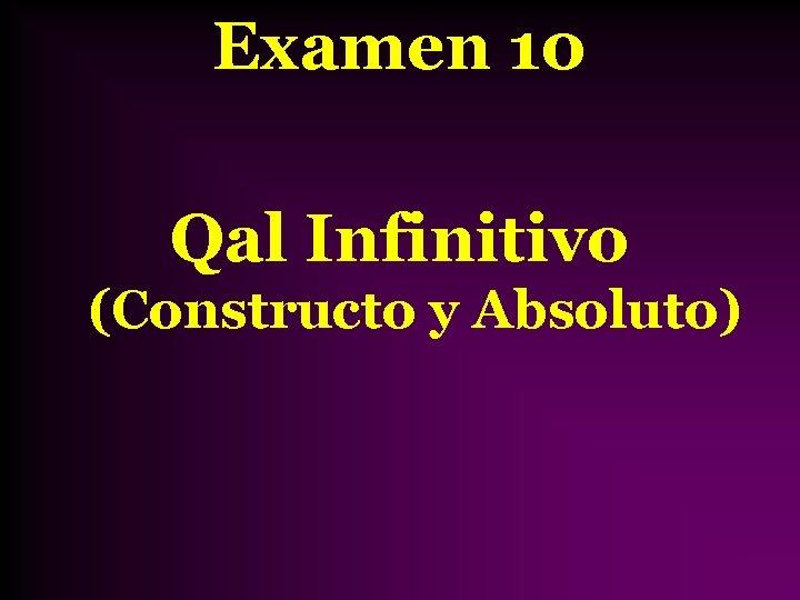 Examen 10 Qal Infinitivo (Constructo y Absoluto)