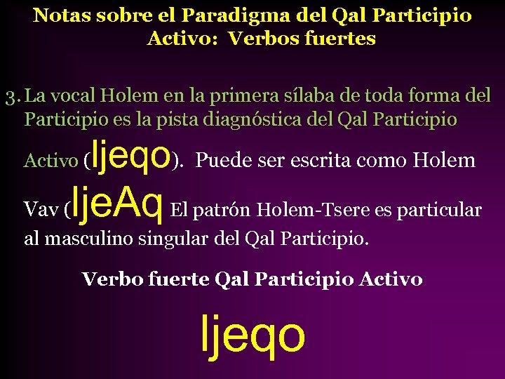 Notas sobre el Paradigma del Qal Participio Activo: Verbos fuertes 3. La vocal Holem