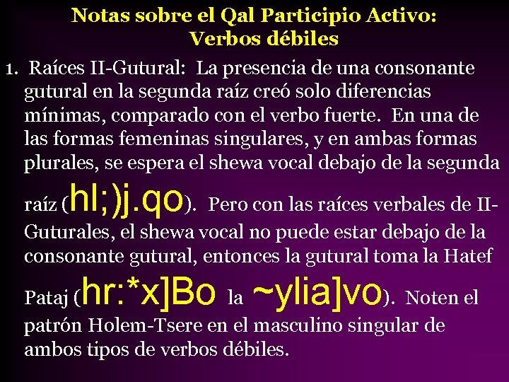Notas sobre el Qal Participio Activo: Verbos débiles 1. Raíces II-Gutural: La presencia de