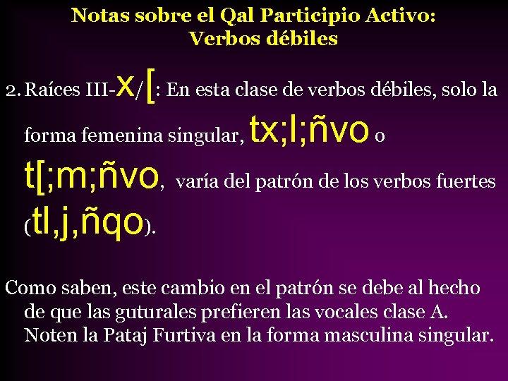 Notas sobre el Qal Participio Activo: Verbos débiles x[ 2. Raíces III- / :