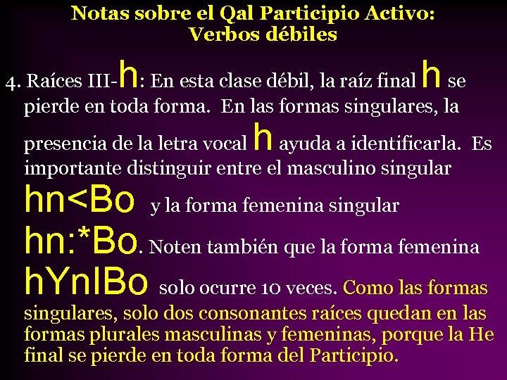 Notas sobre el Qal Participio Activo: Verbos débiles h h 4. Raíces III- :
