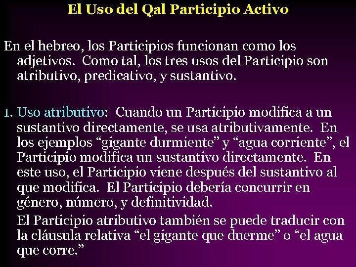 El Uso del Qal Participio Activo En el hebreo, los Participios funcionan como los