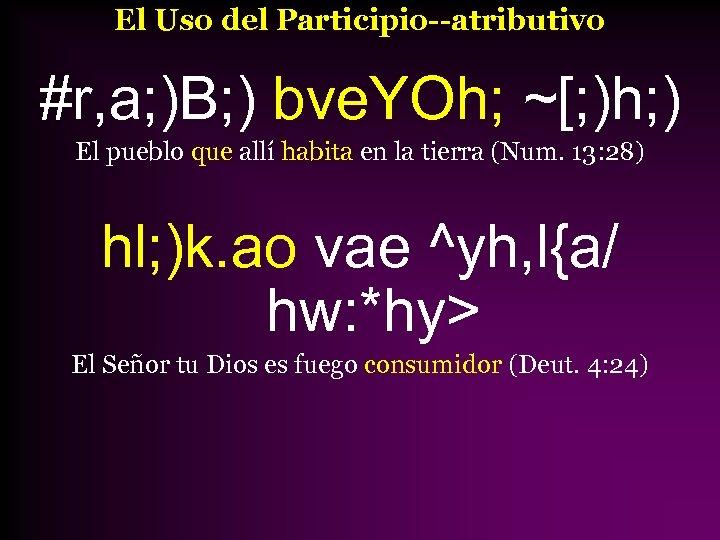 El Uso del Participio--atributivo #r, a; )B; ) bve. YOh; ~[; )h; ) El