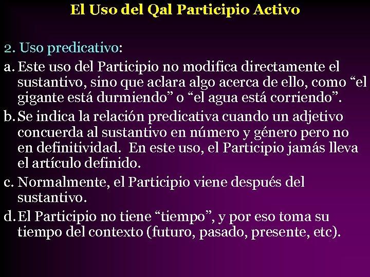 El Uso del Qal Participio Activo 2. Uso predicativo: a. Este uso del Participio