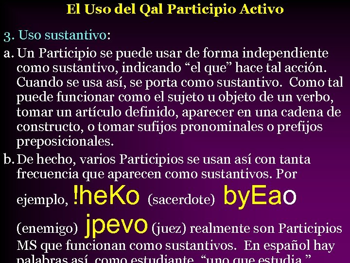 El Uso del Qal Participio Activo 3. Uso sustantivo: a. Un Participio se puede